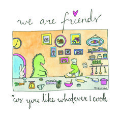 We are friends because you like whatever I cook - Greeting card illustration