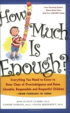How Much Is Enough?: Everything You Need to Know to Steer Clear of Overindulgence and Raise Likeable, Responsible and Respectful Ch by Ph.D. Jean Illsley Clarke Ph.D., http://www.amazon.com/dp/1569244375/ref=cm_sw_r_pi_dp_Iqiuqb0XYC2EV