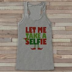 Let Me Take A Selfie Tank - Funny Adult Christmas Shirt - Christmas Elf Shirt - Womens Grey Tank Top - Funny Holiday Top - Holiday Gift Idea - 7 ate 9 Apparel