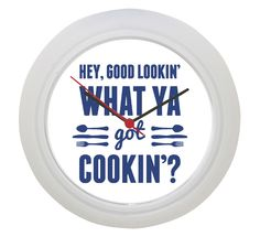 Kitchen Clock : Hey Good Lookinu0027, What You Got Cookinu0027?