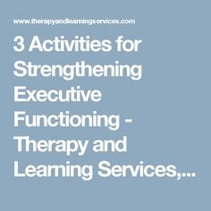 3 Activities for Strengthening Executive Functioning - Therapy and Learning Services, Incorporated