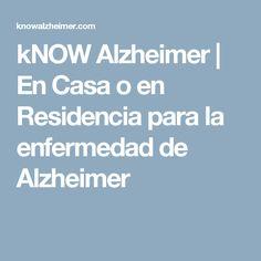kNOW Alzheimer | En Casa o en Residencia para la enfermedad de Alzheimer