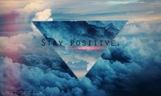 Stay positive quotes positive quotes quote positive stay positive