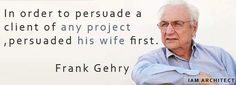 Frank Gehry - an world-class Architect's quote