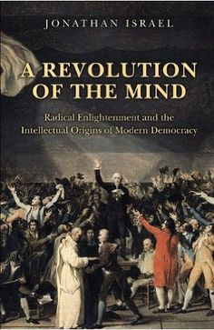 A Revolution of the Mind: Radical Enlightenment and the Intellectual Origins of…