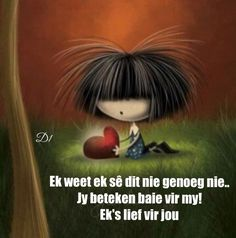 Jy beteken baie vir my! Conte, Love Words, Naive, Cute Love, Spanish Quotes, Pin Up, Cartoon, Holiday Decor, Drawings