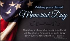 Wishing you a blessed Memorial Day.  1 John 3:16