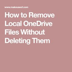 How to Remove Local OneDrive Files Without Deleting Them How To Uninstall, Cloud Icon, Filing, How To Remove