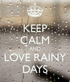 KEEP CALM & LOVE RAINY DAYS