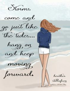 Storms come and go....hang on and keep moving forward.
