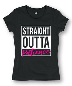 $12.99 marked down from $32! Black 'Straight Outta Patience' Fitted Tee #straightoutta #zulily! #zulilyfinds