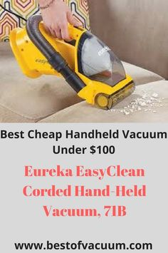 Eureka EasyClean Corded Vacuum, 71B - Best Cheap Handheld Vacuum. This is a perfect handheld vacuum for upholstery and stairs, due to the inlet design and the brush roll that is effectual in pet hair removal from these sections.