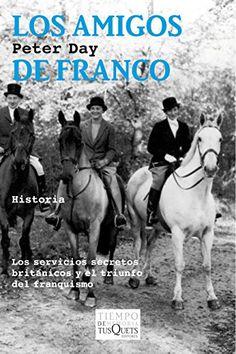 Los amigos de Franco : los servicios secretos británicos y el triunfo del franquismo / Peter Day ; traducción de Jordi Beltrán Ferrer