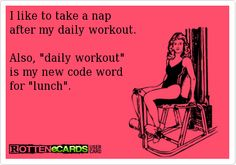 ...Also, daily workout is my new code word for lunch.
