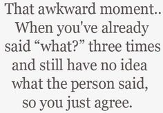 and when you agree, you realized they just asked you a question and you are supposed to answer :P