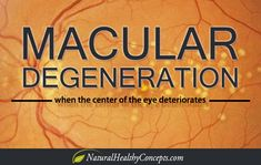 Macular Degeneration  - when the center of the eye deteriorates - find out how to help save your vision naturally...