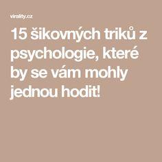 15 šikovných triků z psychologie, které by se vám mohly jednou hodit!