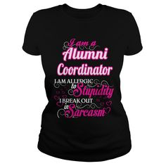 Alumni Coordinator I Am Allergic To Stupidity I Break Out In Sarcasm T-Shirts, Hoodies. Check Price Now ==► https://www.sunfrog.com/Names/Alumni-Coordinator--Sweet-Heart-Black-Ladies.html?id=41382
