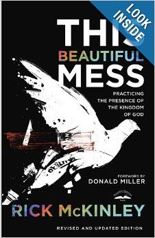 This Beautiful Mess: Practicing the Presence of the Kingdom of God: Rick Mckinley, Donald Miller: 9781601425690: Amazon.com: Books