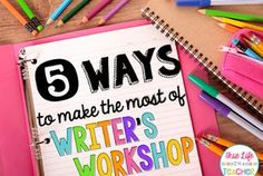 5 Ways to Make the Most of Writer's Workshop