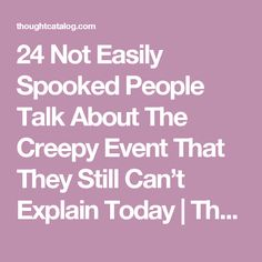 24 Not Easily Spooked People Talk About The Creepy Event That They Still Can't Explain Today | Thought Catalog