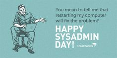 Your salary is contingent upon my technical competence. Happy SysAdmin Day!