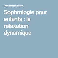 Sophrologie pour enfants : la relaxation dynamique Reiki, Brain Breaks, Poses, Affirmations, Lectures, Class Management, Montessori, Communication, Parents