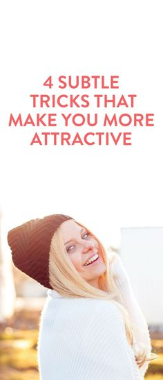 4 Subtle Tricks That Make You More Attractive