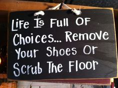 Life Full Choices REMOVE SHOES Scrub Floor sign porch foyer entry wall hanging no boots flip flops footwear quote - illustrated ideas Funny Wood Signs, Wooden Signs, Diy Signs, Handmade Home Decor, Diy Home Decor, Remove Shoes Sign, Porch And Foyer, Porch Entry, Great Inspirational Quotes
