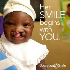 Be the reason someone smiles today! www.operationsmile.org