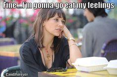 You eat those feelings!