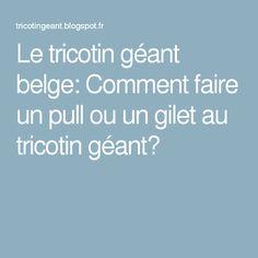 Le tricotin géant belge: Comment faire un pull ou un gilet au tricotin géant?