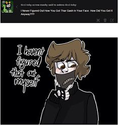 The gash by askme-ticci-toby. I think that he burned himself in the fire. Creepypasta Ticci Toby, Scary Creepypasta, Creepypasta Characters, Slenderman Proxy, Dont Hug Me, Creeped Out, Dhmis, Ben Drowned, Laughing Jack
