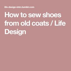 How to sew shoes from old coats / Life Design