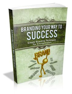"Branding Your Way To Success Comes with Master Resale Rights!  ""Surefire Methods To Build Up Your Business As Well As Be Great At Branding!"""