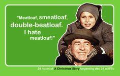 """Meatloaf, smeatloaf, double beatloaf, I hate meatloaf."" - Randy from A Christmas Story. #AChristmasStory #DoubleBeatloaf #DoubleBeetloaf"