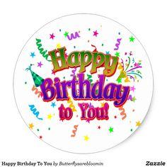 Happy Birthday To You Classic Round Sticker Happy Birthday Logo, Happy Birthday For Him, Happy Birthday Quotes, Baby Birthday, Round Logo Design, Birthday Celebration, Birthday Parties, Favim, Round Stickers