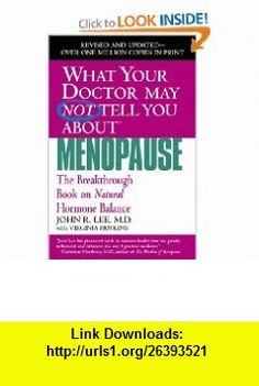 What Your Doctor May Not Tell You About Menopause The Breakthrough Book on Natural Hormone Balance (9780446691420) John R. Lee, Virginia Hopkins, Virginia Hopkins , ISBN-10: 0446691429  , ISBN-13: 978-0446691420 ,  , tutorials , pdf , ebook , torrent , downloads , rapidshare , filesonic , hotfile , megaupload , fileserve