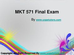 Welcome to the best tutorials ever! UOPeTutors.com provide simple and easy to follow homework help, the Mkt 571 final exam latest online home work help. hurry! Find the best study material ever. Once you visit us you won't look back for sure.