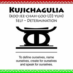 Happy #Kwanzaa! Today's principle is #Kujichagulia (Self-determination) - To define ourselves, name ourselves, create for ourselves and speak for ourselves.