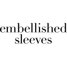 Embellished Sleeves text ❤ liked on Polyvore featuring text, backgrounds, phrase, quotes and saying