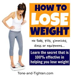 No fads, no pills, no diets, gimmicks, or fads. Get weight-loss KNOWLEDGE that is 100% effective from Tone-and-Tighten.com