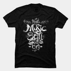 Music Stll Goes On T Shirt By Dandingeroz Design By Humans