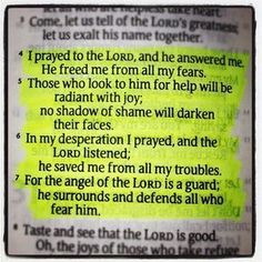 Psalm 34:4-7 I prayed, sought the Lord, and he delivered me from my fears.