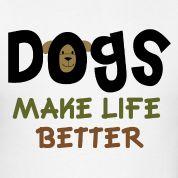 DOGS make life better :)