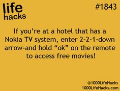 "IF YOU'RE AT A HOTEL THAT HAS A NOKIA TV SYSTEM, ENTER 2-2-1 DOWN ARROW AND HOLD ""OK"" ON THE REMOTE TO ACCESS FREE MOVIES."