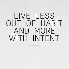 Live less out of habit and more with intent via YourSassySelf.com. For more on how to Live With Intention, head here.