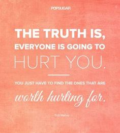 """Quote:""""The truth is, everyone is going to hurt you. You just have to find the ones that are worth hu... - Shutterstock"""