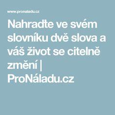 Nahraďte ve svém slovníku dvě slova a váš život se citelně změní | ProNáladu.cz