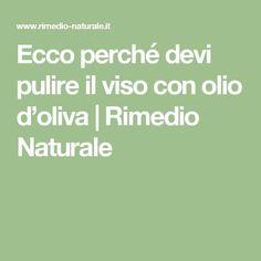 Ecco perché devi pulire il viso con olio d'oliva | Rimedio Naturale